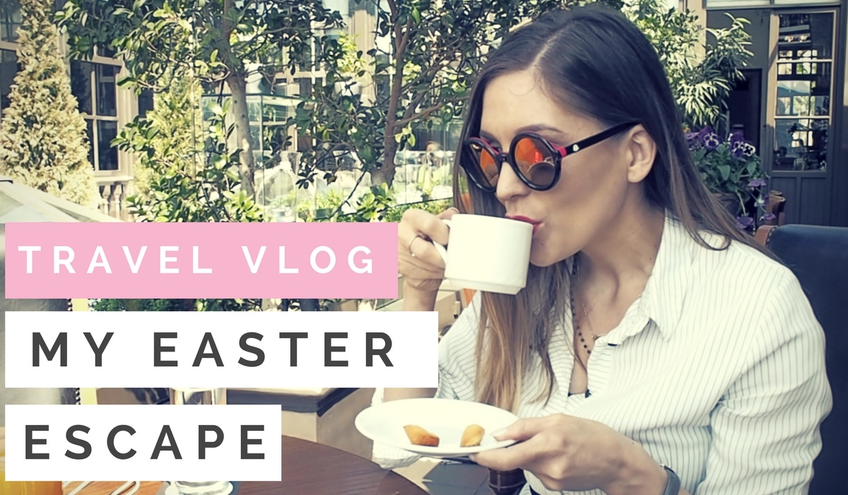 TRAVEL VLOG: MY EASTER ESCAPE