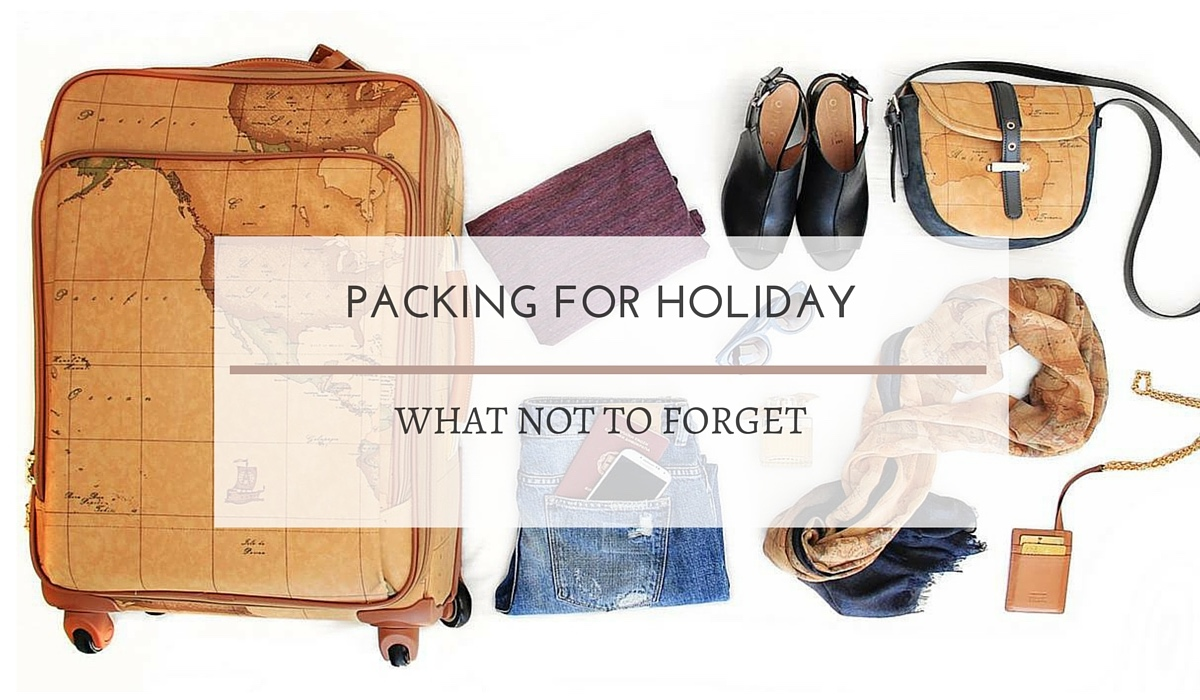 PACKING FOR HOLIDAY - 20 THINGS NOT TO FORGET