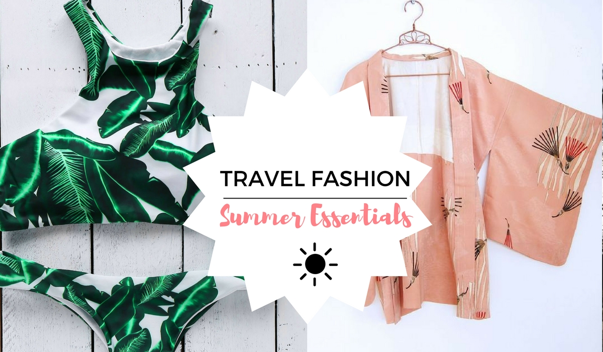 138e6068cfa TRAVEL FASHION  6 SUMMER ESSENTIALS