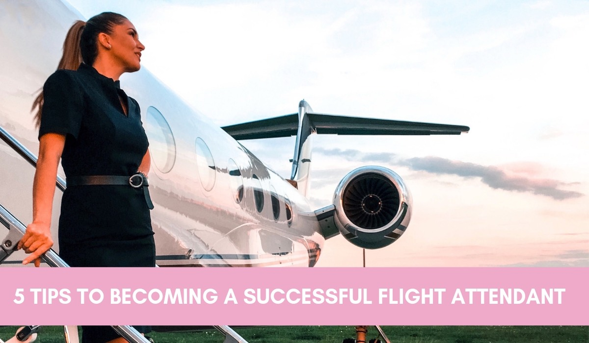HOW TO BECOME A SUCCESSFUL FLIGHT ATTENDANT IN 5 STEPS