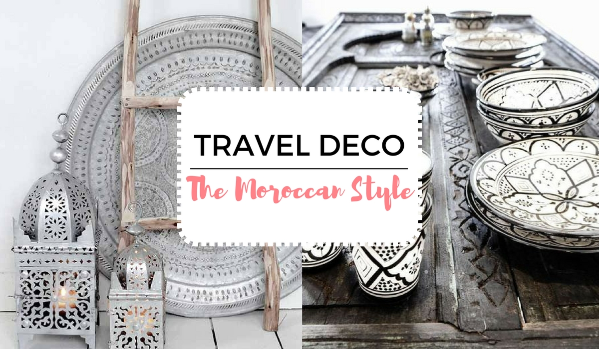 TRAVEL DECO IDEAS: THE MOROCCAN STYLE